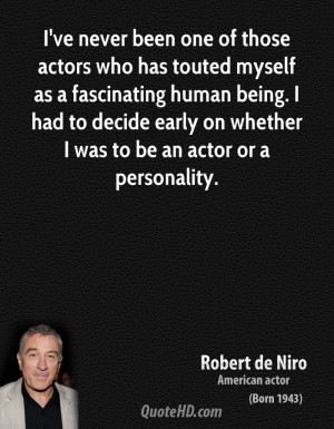 ve never been one of those actors who has touted myself as a ...