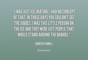File Name : quote-Dorothy-Hamill-i-was-just-ice-skating-i-had-17760 ...