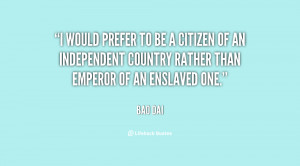 would prefer to be a citizen of an independent country rather than ...
