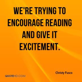 ... Fusco - We're trying to encourage reading and give it excitement