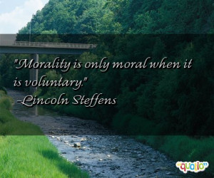 Moral ity is only moral when it is voluntary .