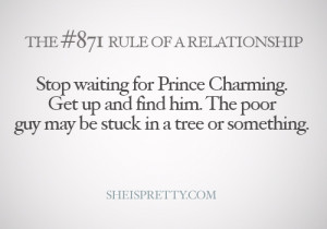 Get up and find your Prince Charming :)