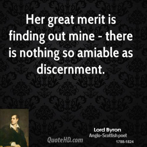 Her great merit is finding out mine - there is nothing so amiable as ...