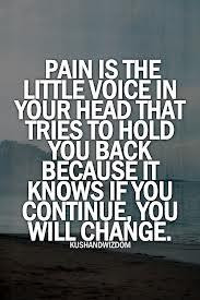 pain is that little voice in your head that tries to hold you back ...