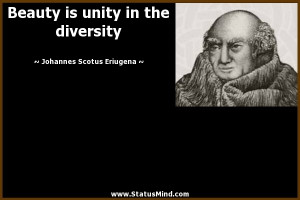 Beauty is unity in the diversity - Johannes Scotus Eriugena Quotes ...
