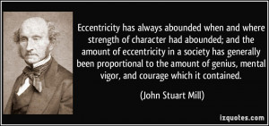 Eccentricity has always abounded when and where strength of character ...