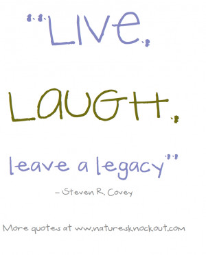 ... are here: Home / Blog / healthy thoughts / Live Laugh, leave a legacy