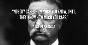 quote-Theodore-Roosevelt-nobody-cares-how-much-you-know-until-89963 ...
