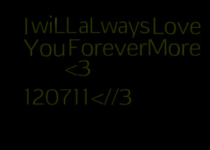 Quotes Picture: i will always love you forevermore