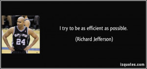 try to be as efficient as possible. - Richard Jefferson
