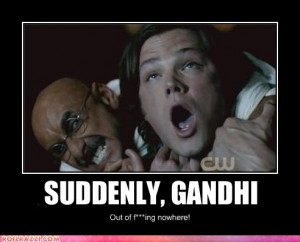 SUDDENNLY, GHANDI Out of f***ing nowhere! (Jared Padalecki) Submitted ...
