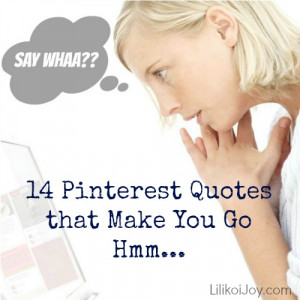 ... Again in Pinterestville: 14 Pinterest Quotes That Make You Go Hmmm