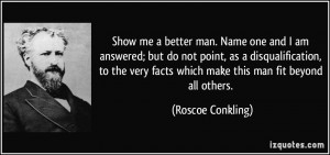 Show me a better man. Name one and I am answered; but do not point, as ...