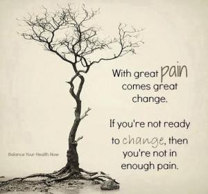 Enough pain will make you change