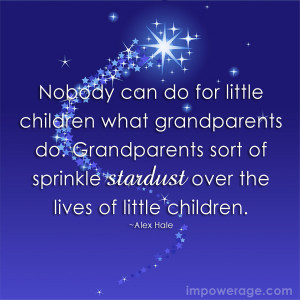 Nobody can do for little children what grandparents do. Grandparents ...