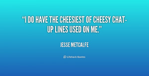 quote-Jesse-Metcalfe-i-do-have-the-cheesiest-of-cheesy-226853.png
