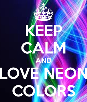 Keep Calm And Love Neon Colors