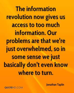 The information revolution now gives us access to too much information ...
