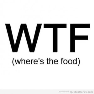 sayings funny wtf wheresthefood food joke BlackandWhite Quotes