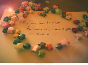 Love can be magic but magic can be an illusion Picture Quote #1