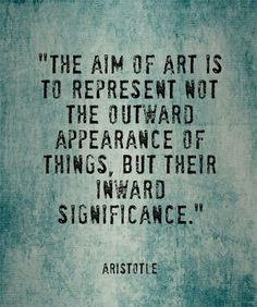 The aim of art is to represent not the outward appearance of things ...