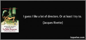 quote-i-guess-i-like-a-lot-of-directors-or-at-least-i-try-to-jacques ...