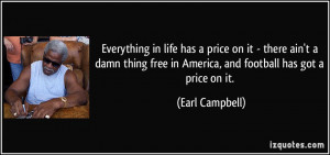 Everything in life has a price on it - there ain't a damn thing free ...