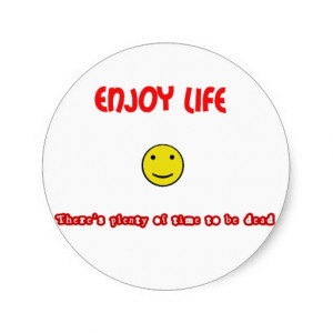 Funny quotes Enjoy life Round Sticker