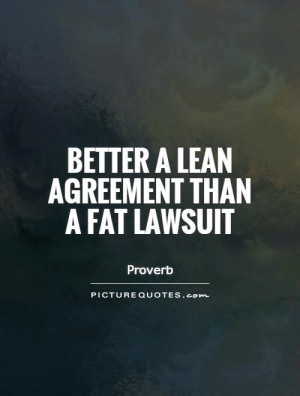 Better a lean agreement than a fat lawsuit Picture Quote #1