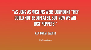 As long as Muslims were confident they could not be defeated, but now ...