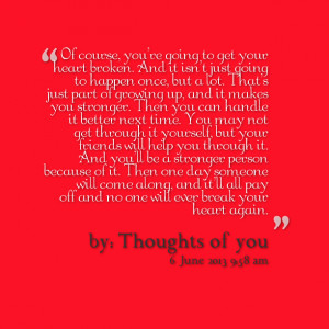 Quotes Picture: of course, you're going to get your heart broken and ...