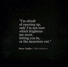 ... Sayings Quotes, Quotes Monsters Demons, Afraid, Beau Taplin Quotes