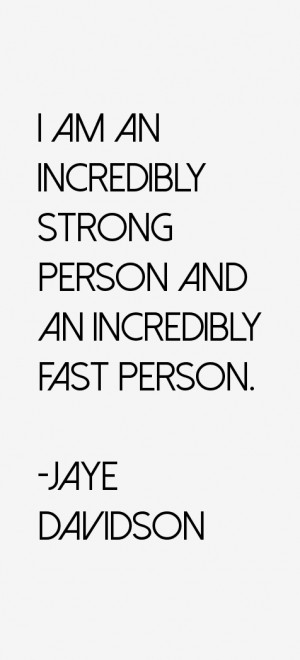 am an incredibly strong person and an incredibly fast person.