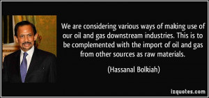 We are considering various ways of making use of our oil and gas ...