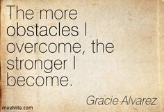 overcoming obstacles quotes | : The more obstacles I overcome, the ...