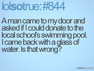 ... swimming pool. I came back with a glass of water. Is that wrong
