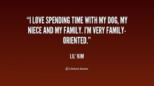 quotes i love spending time with my dog my niece and my family i m ...