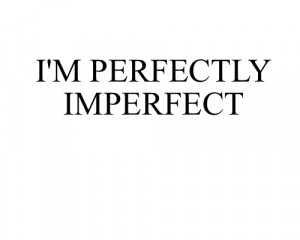 Im Perfectly Imperfect