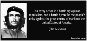 Our every action is a battle cry against imperialism, and a battle ...