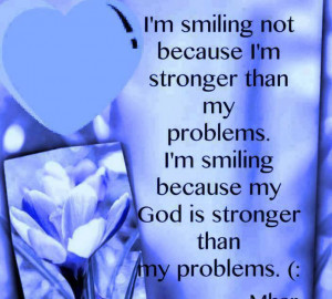 smiling not because i'm stronger than…