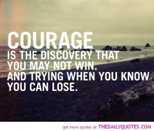 courage-discovery-you-may-not-win-life-quotes-sayings-pictures.jpg