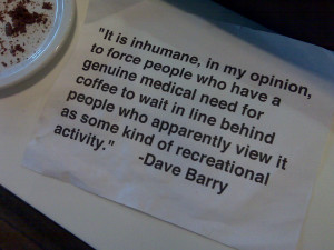 Here's a great coffee quote I recently saw at The Coffee Ethic. I ...