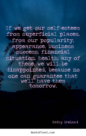 ... we will be disappointed, because no one can guarantee that we'll have