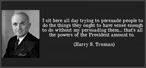 Harry S. Truman motivational inspirational love life quotes sayings ...