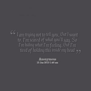 but i want to i'm scared of what you'll say so i'm hiding what i ...