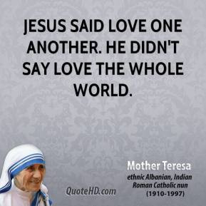 mother-teresa-quote-jesus-said-love-one-another-he-didnt-say-love-the ...