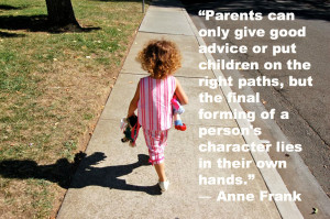 "Quote about parenting by Anne Frank: ""Parents can only give good ..."