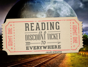 ... ticket to everywhere. ― Mary Schmich {Inspirational Reading Quotes