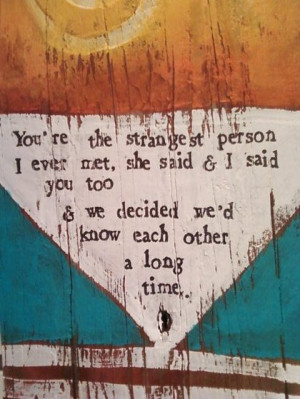 strange love quotes you re the strangest person i ever met she said i ...