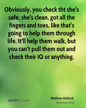 Obviously, you check tht she's safe, she's clean, got all the fingers ...